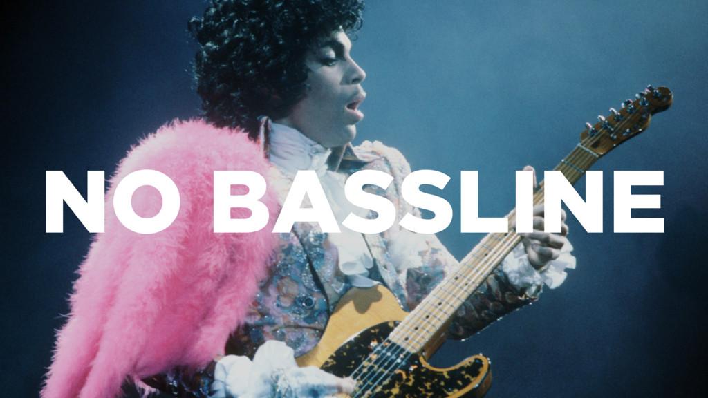 NO BASSLINE
