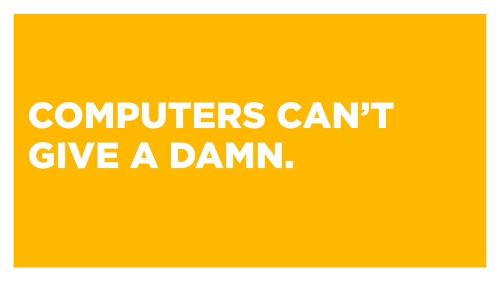 COMPUTERS CAN'T GIVE A DAMN.