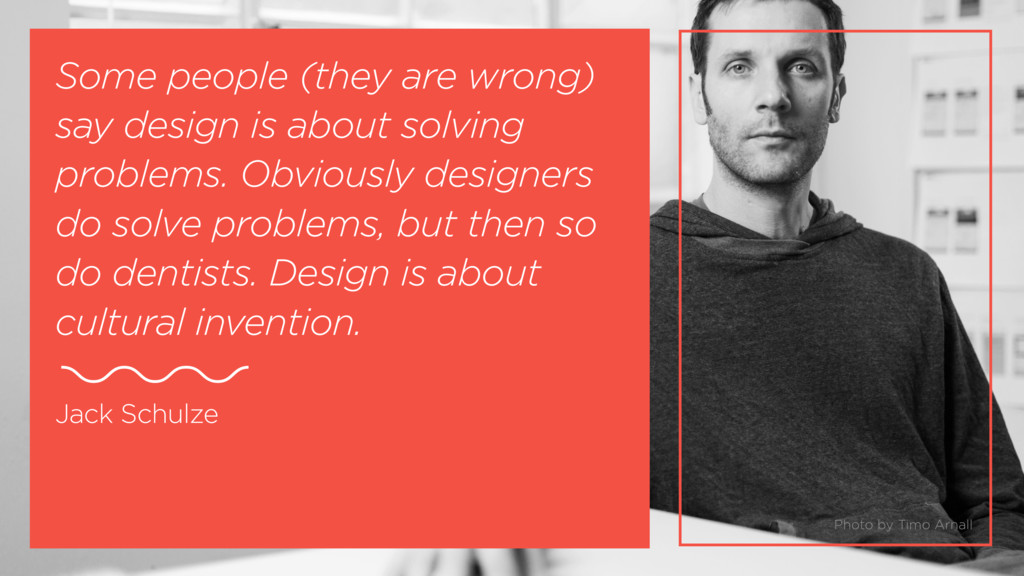 Some people (they are wrong) say design is abou...