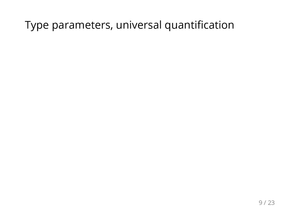 Type parameters, universal quantification 9 / 23