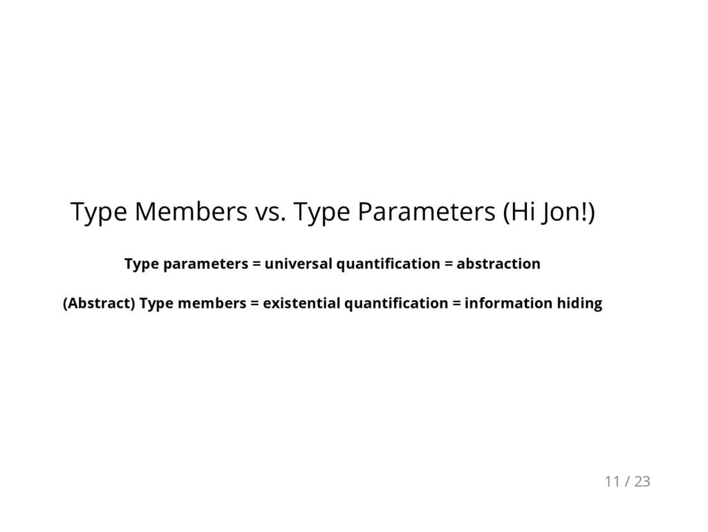 Type Members vs. Type Parameters (Hi Jon!) Type...