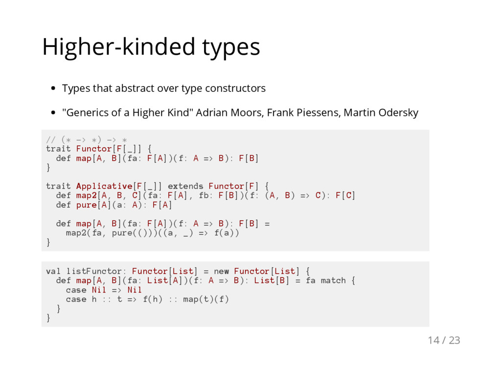 Higher-kinded types Types that abstract over ty...