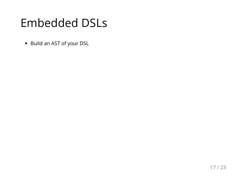 Embedded DSLs Build an AST of your DSL 17 / 23