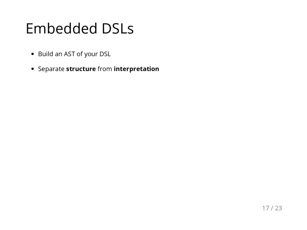 Embedded DSLs Build an AST of your DSL Separate...