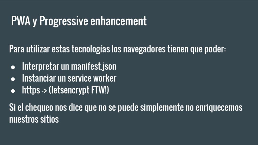 PWA y Progressive enhancement Para utilizar est...