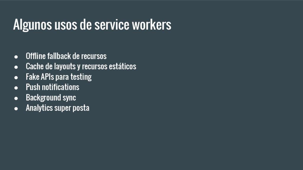 Algunos usos de service workers ● Offline fallb...