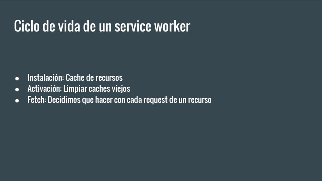 Ciclo de vida de un service worker ● Instalació...