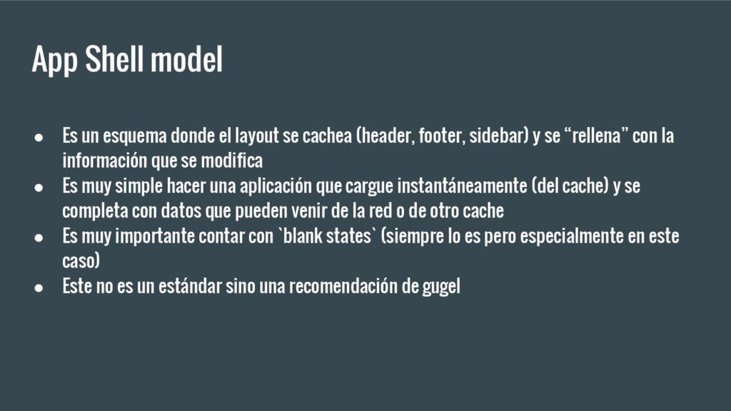 App Shell model ● Es un esquema donde el layout...