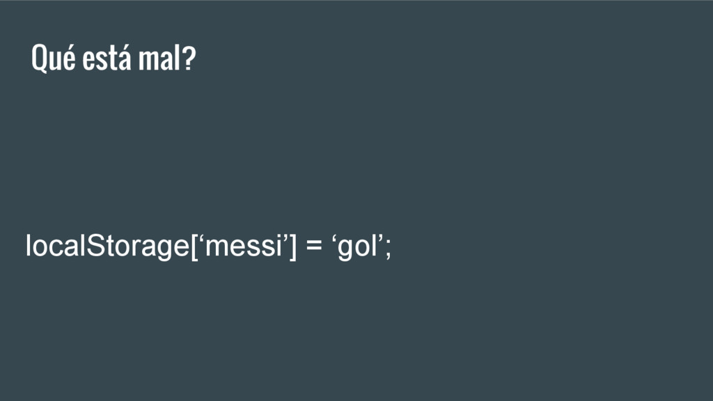 Qué está mal? localStorage['messi'] = 'gol';