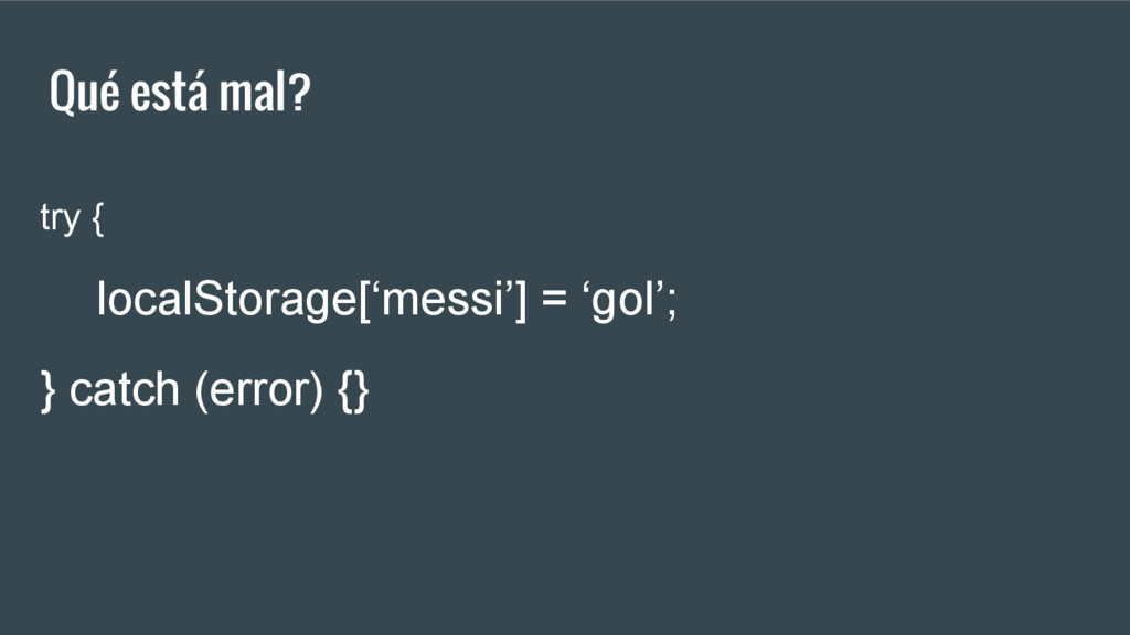 Qué está mal? try { localStorage['messi'] = 'go...