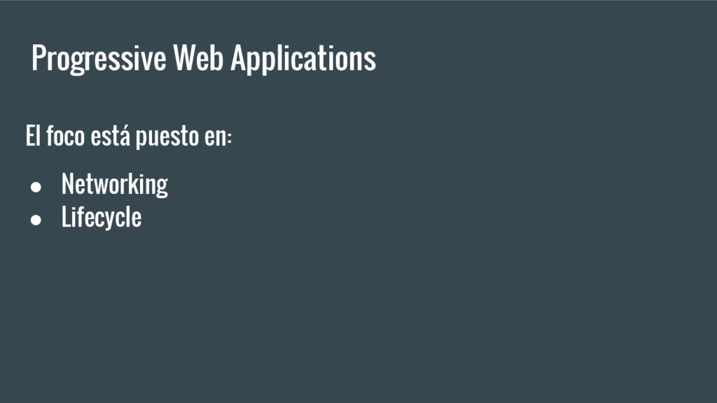 Progressive Web Applications El foco está puest...