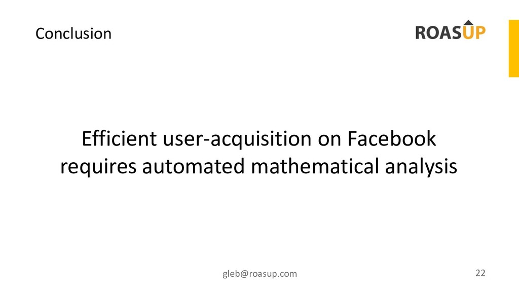 Conclusion gleb@roasup.com 22 Efficient user-ac...