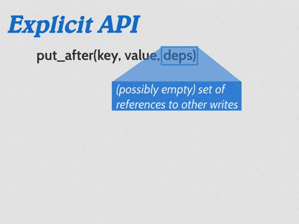 put_after(key, value, deps) Explicit API (possi...