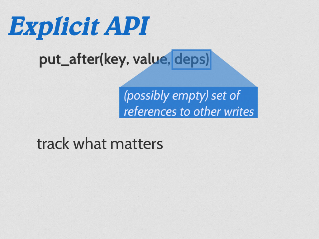 put_after(key, value, deps) Explicit API track ...