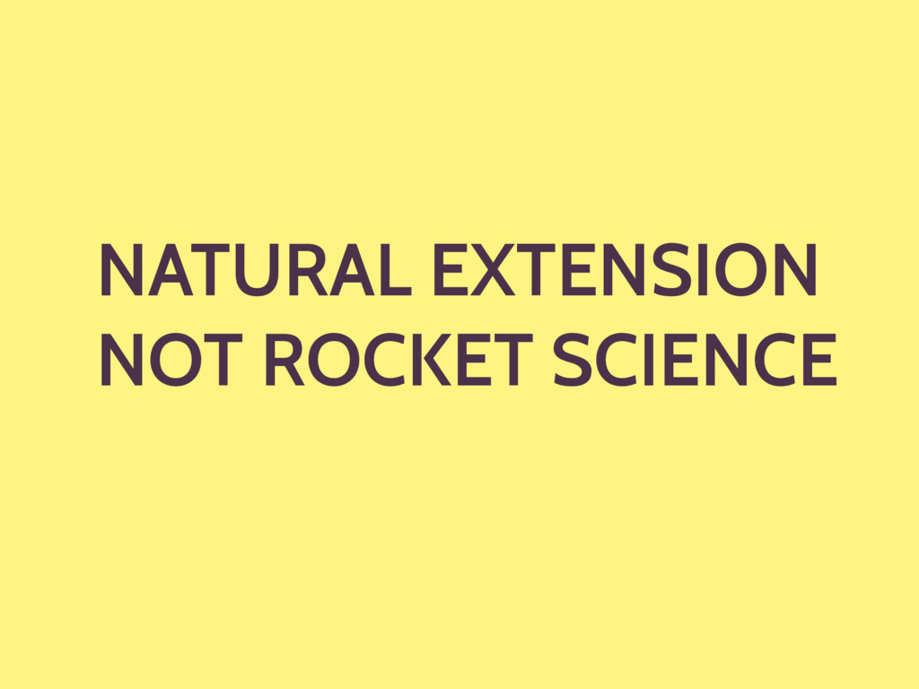 NATURAL EXTENSION NOT ROCKET SCIENCE