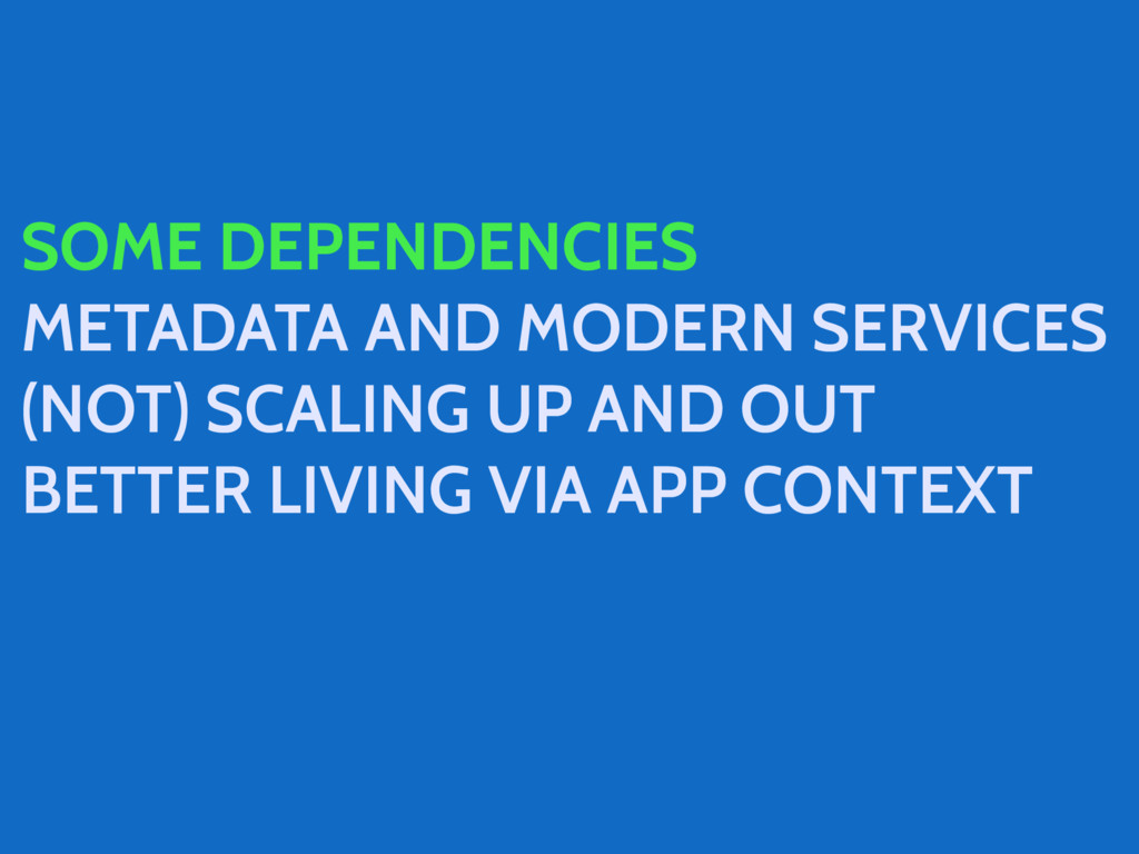 SOME DEPENDENCIES METADATA AND MODERN SERVICES ...
