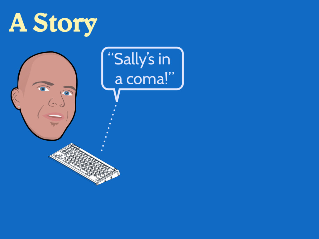 """Sally's in a coma!"" A Story"