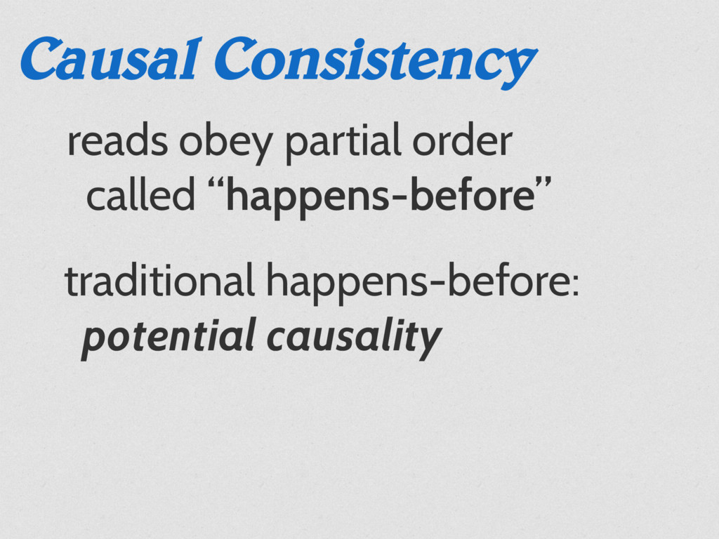 Causal Consistency traditional happens-before: ...