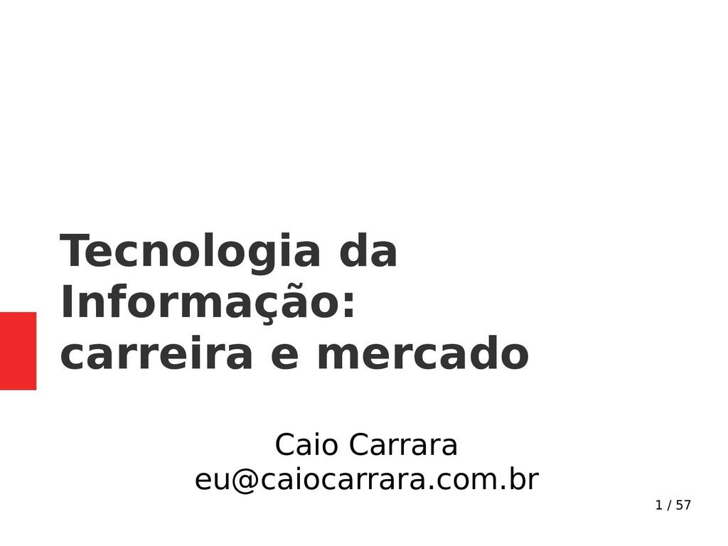 1 / 57 Tecnologia da Informação: carreira e mer...