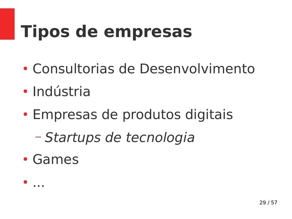 29 / 57 Tipos de empresas ● Consultorias de Des...