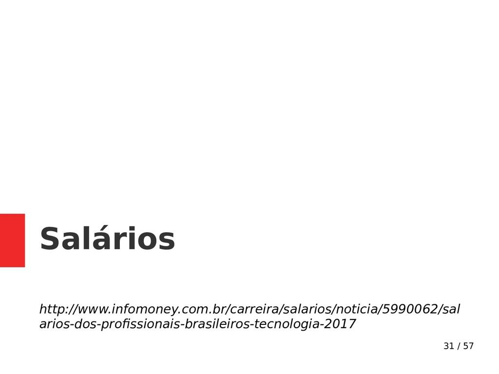 31 / 57 Salários http://www.infomoney.com.br/ca...