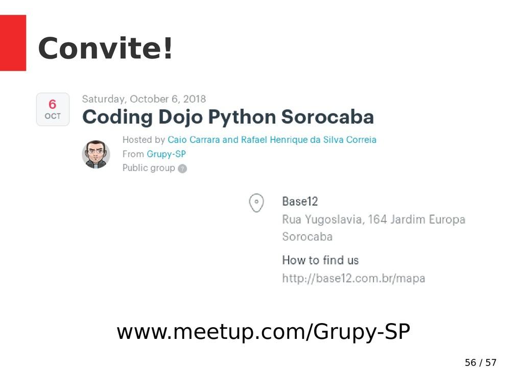 56 / 57 Convite! www.meetup.com/Grupy-SP