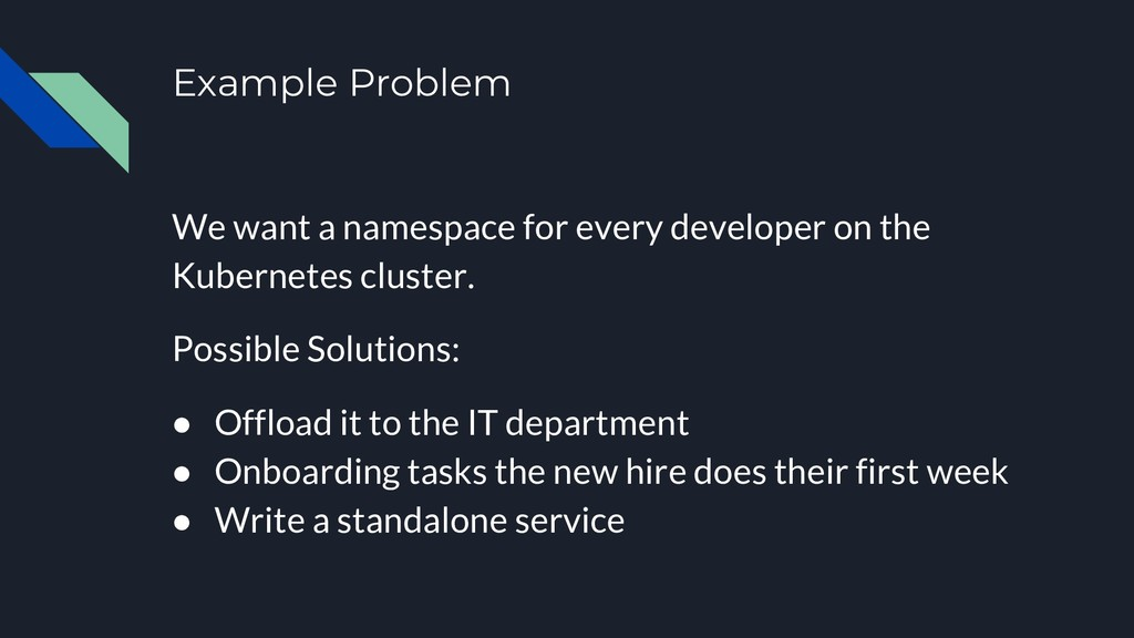 Example Problem We want a namespace for every d...