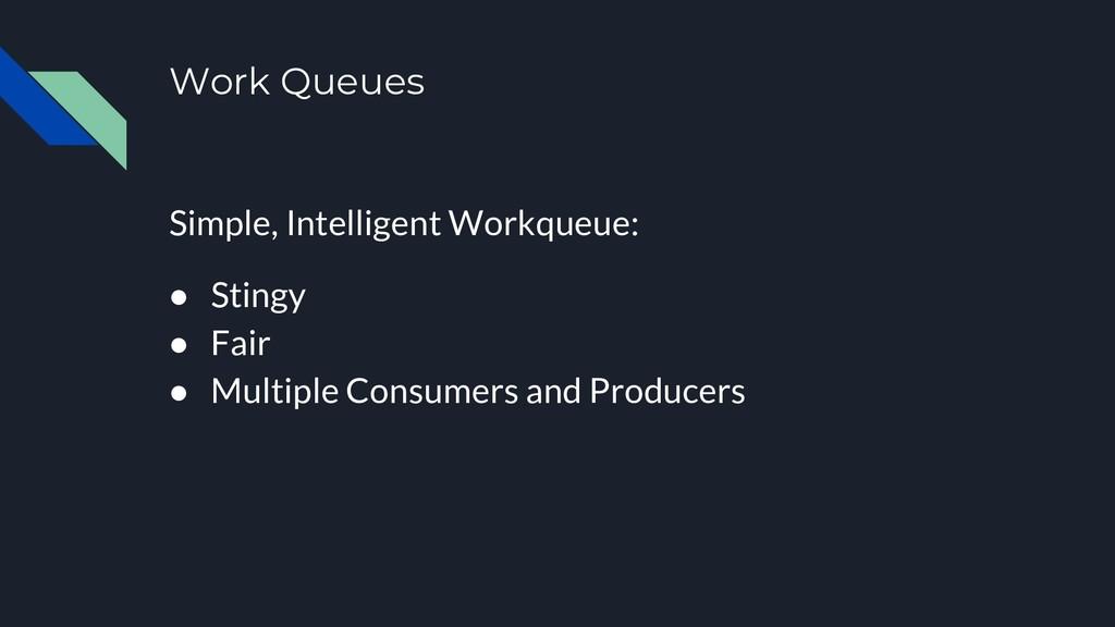 Work Queues Simple, Intelligent Workqueue: ● St...