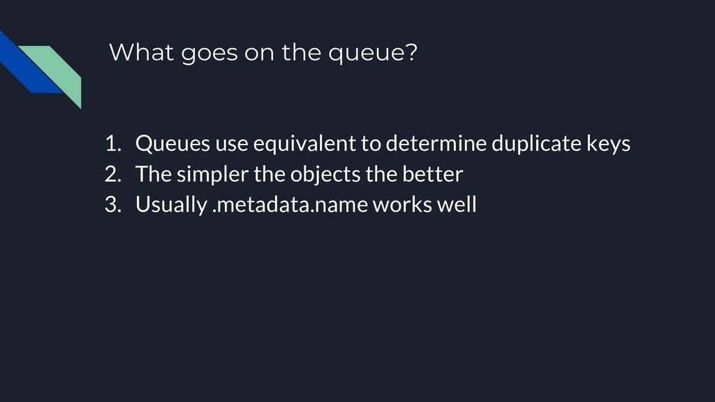 What goes on the queue? 1. Queues use equivalen...