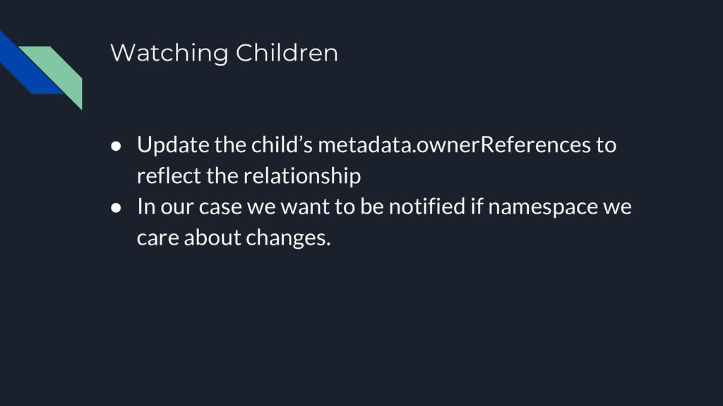 ● Update the child's metadata.ownerReferences t...