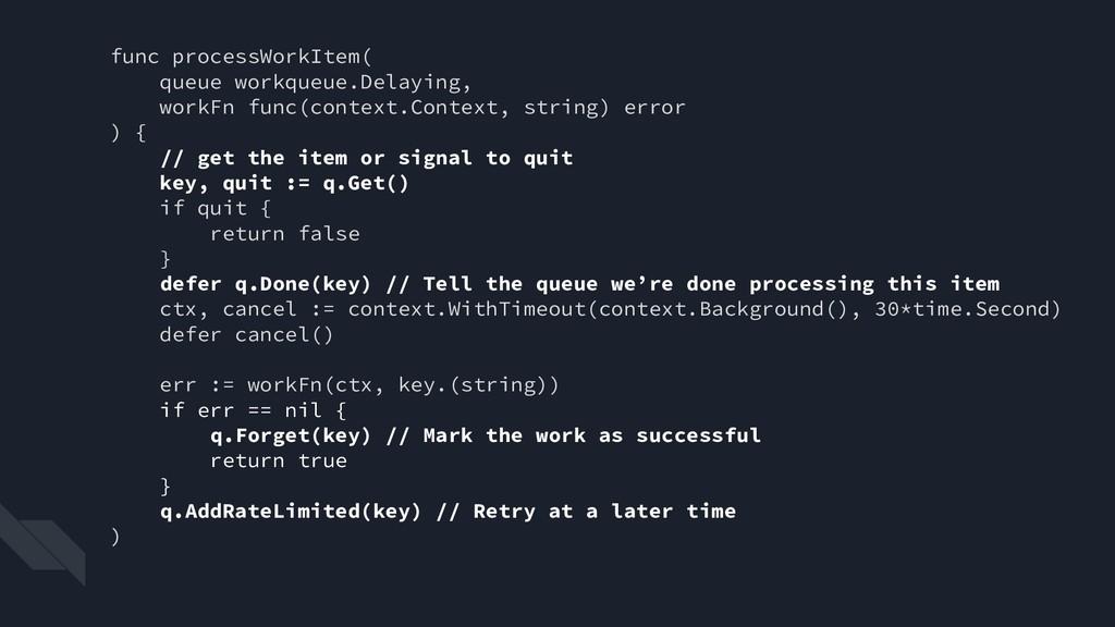 func processWorkItem( queue workqueue.Delaying,...