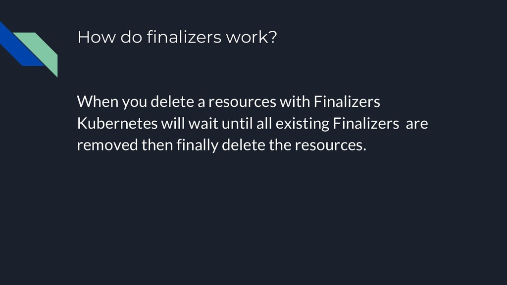 How do finalizers work? When you delete a resou...