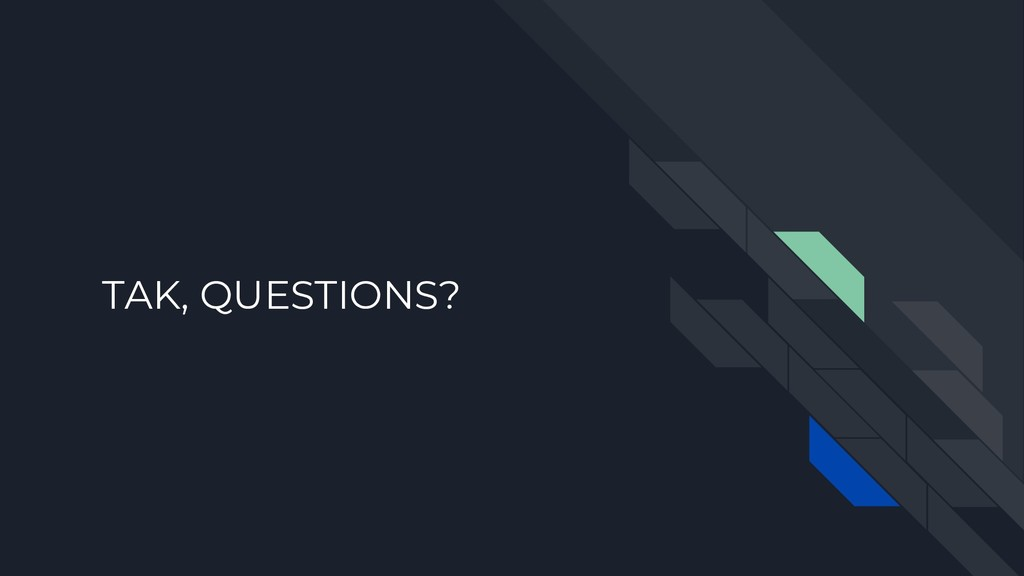 TAK, QUESTIONS?