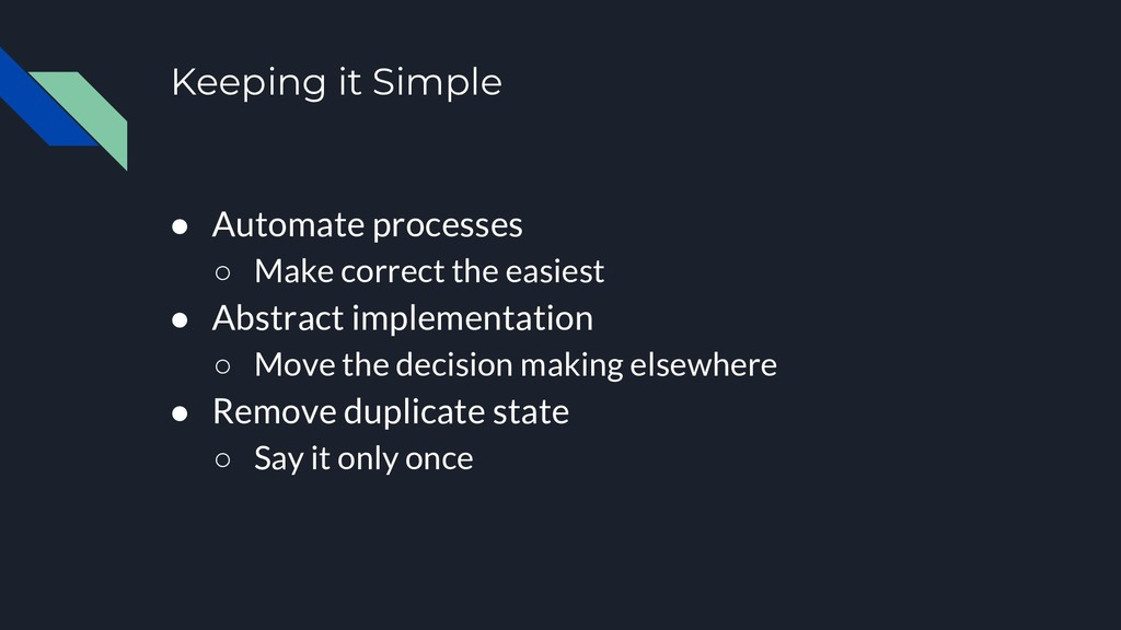 Keeping it Simple ● Automate processes ○ Make c...