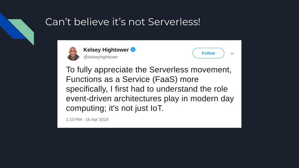 Can't believe it's not Serverless!