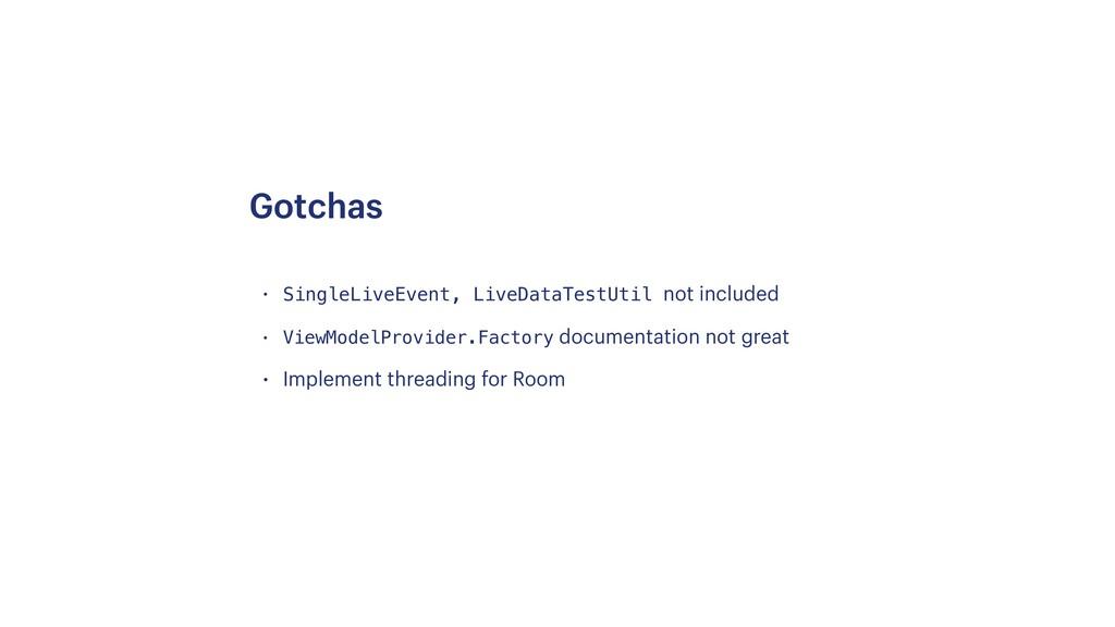 • SingleLiveEvent, LiveDataTestUtil not include...