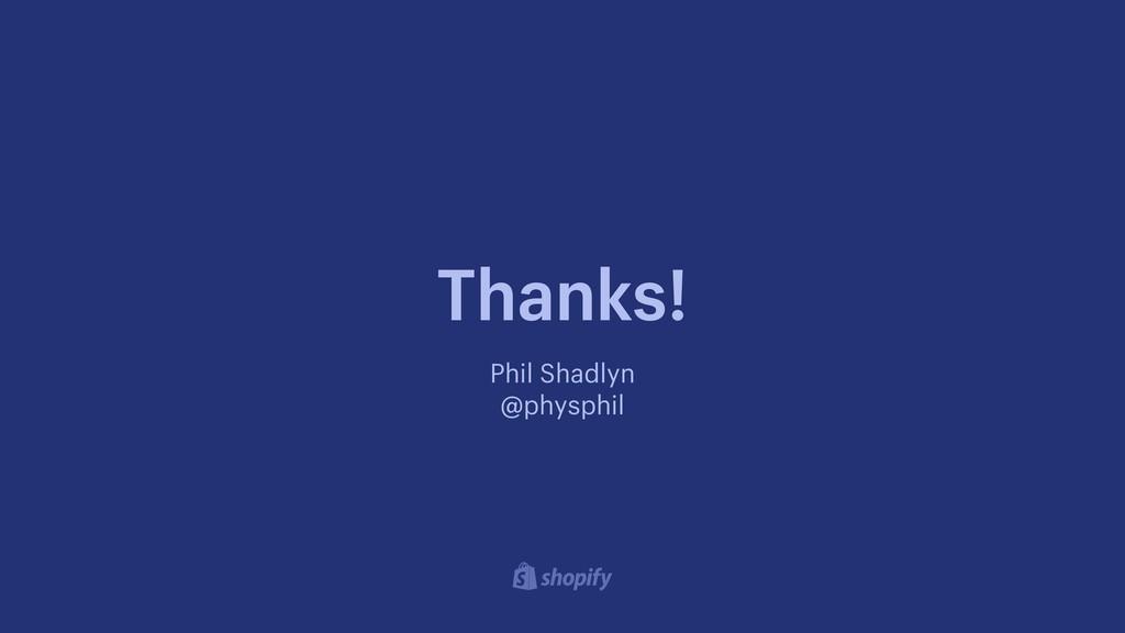 Thanks! Phil Shadlyn @physphil