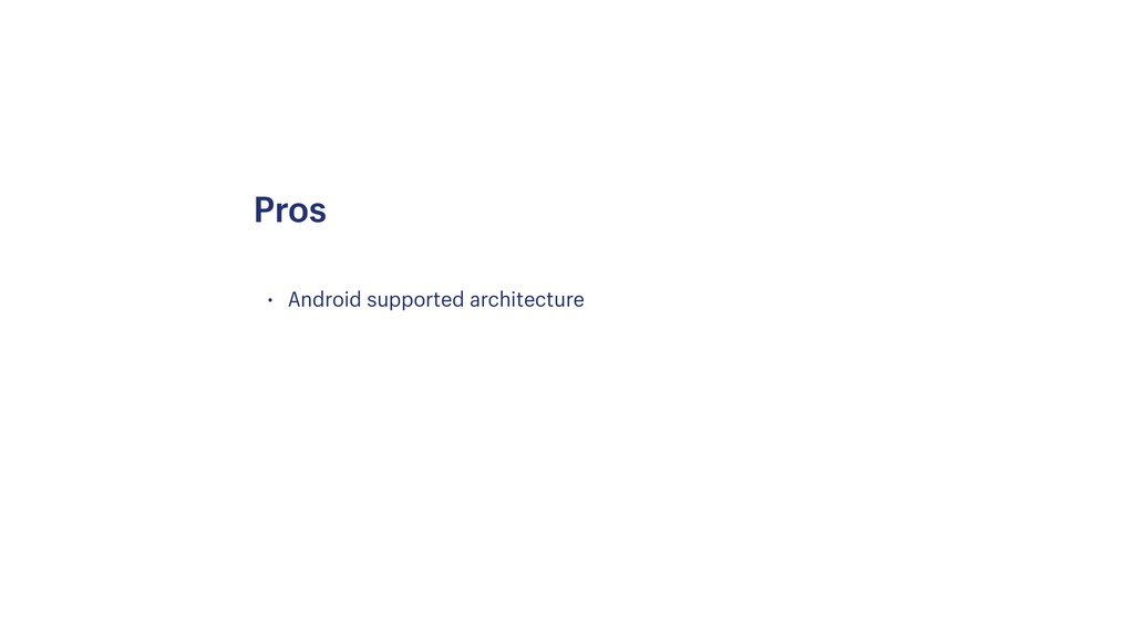 • Android supported architecture Pros