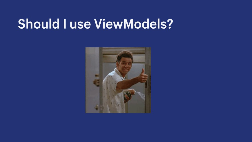 Should I use ViewModels?