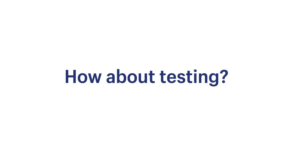 How about testing?
