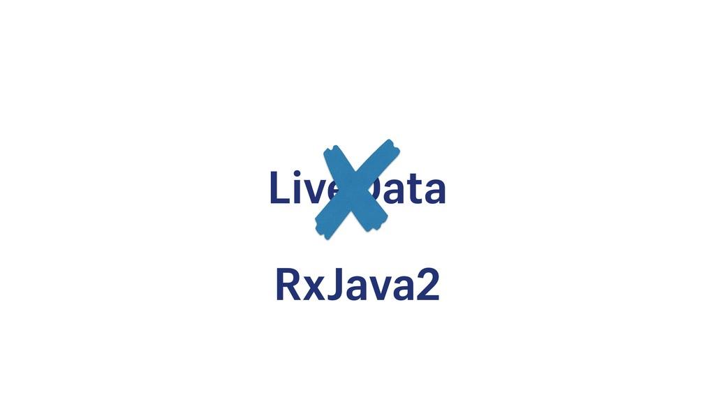 LiveData RxJava2