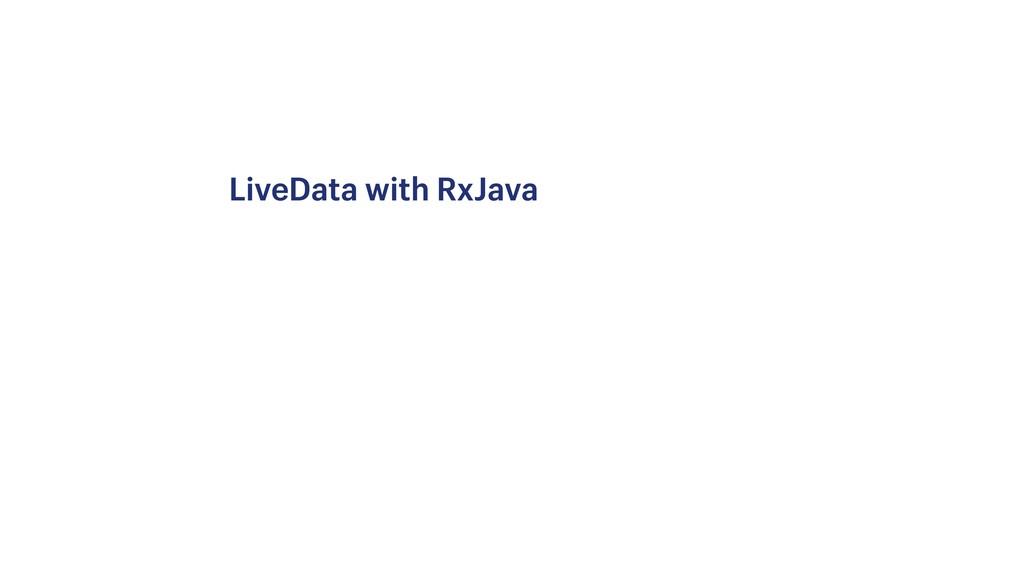 LiveData with RxJava