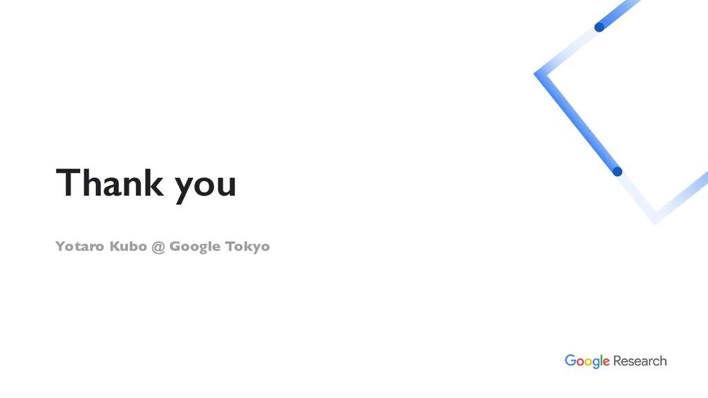 Thank you Yotaro Kubo @ Google Tokyo