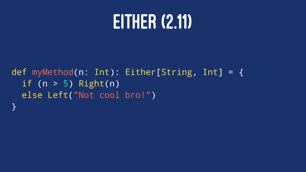 EITHER (2.11) def myMethod(n: Int): Either[Stri...