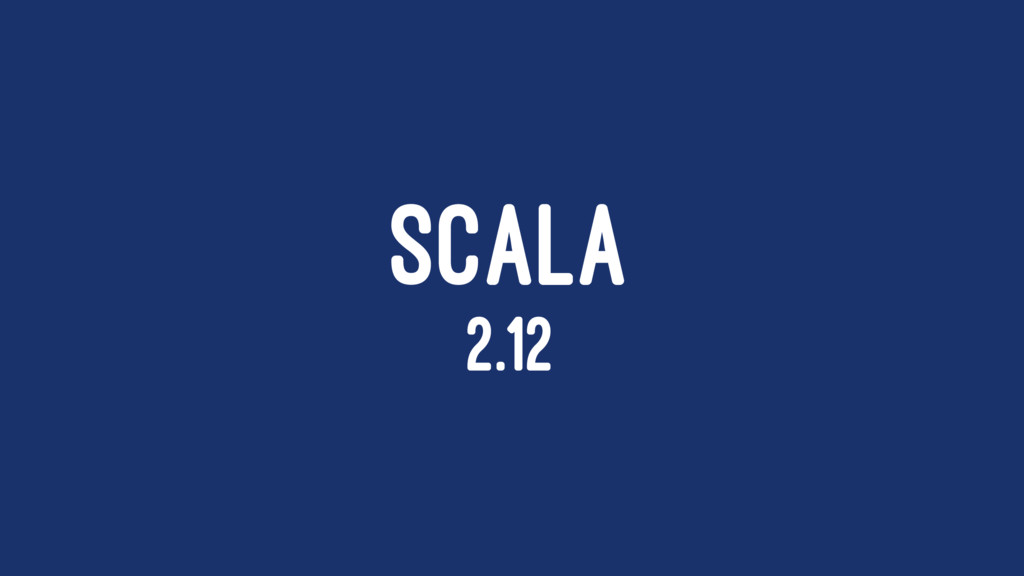 SCALA 2.12
