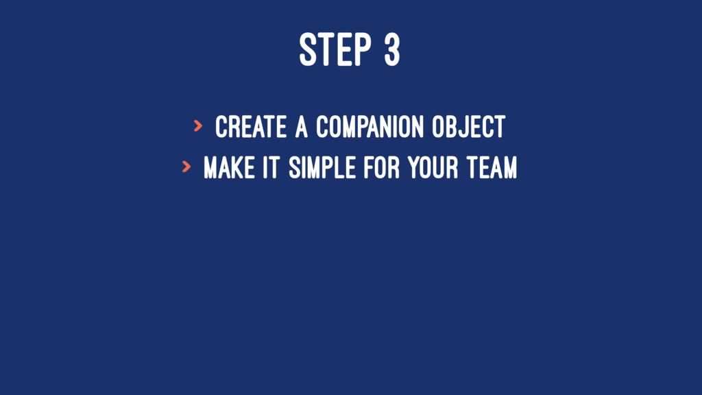 STEP 3 > Create a companion object > make it si...