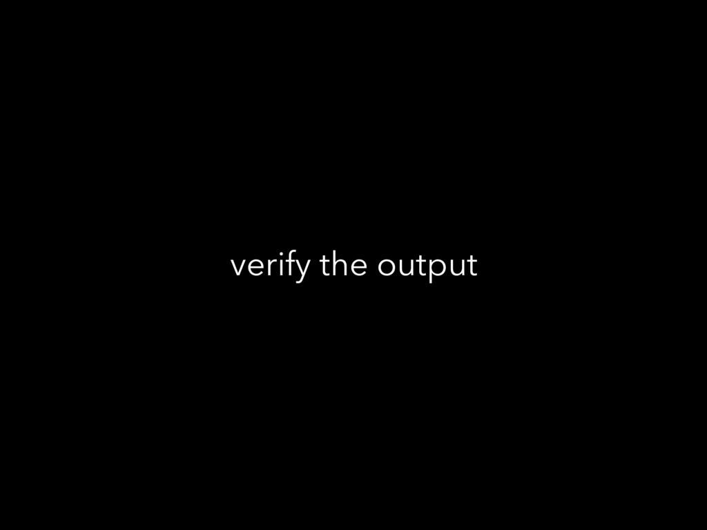 verify the output