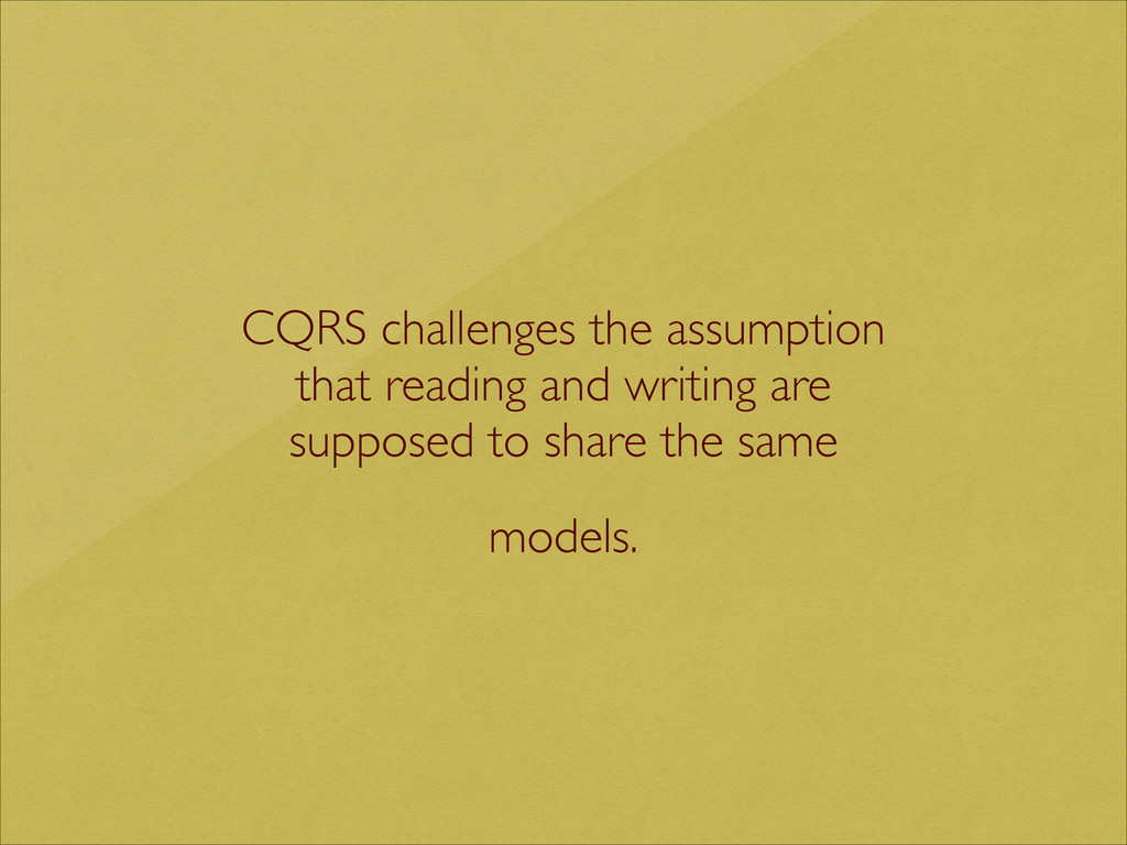 CQRS challenges the assumption  that reading ...