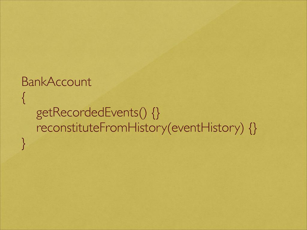 BankAccount   {  getRecordedEvents() {}  ...