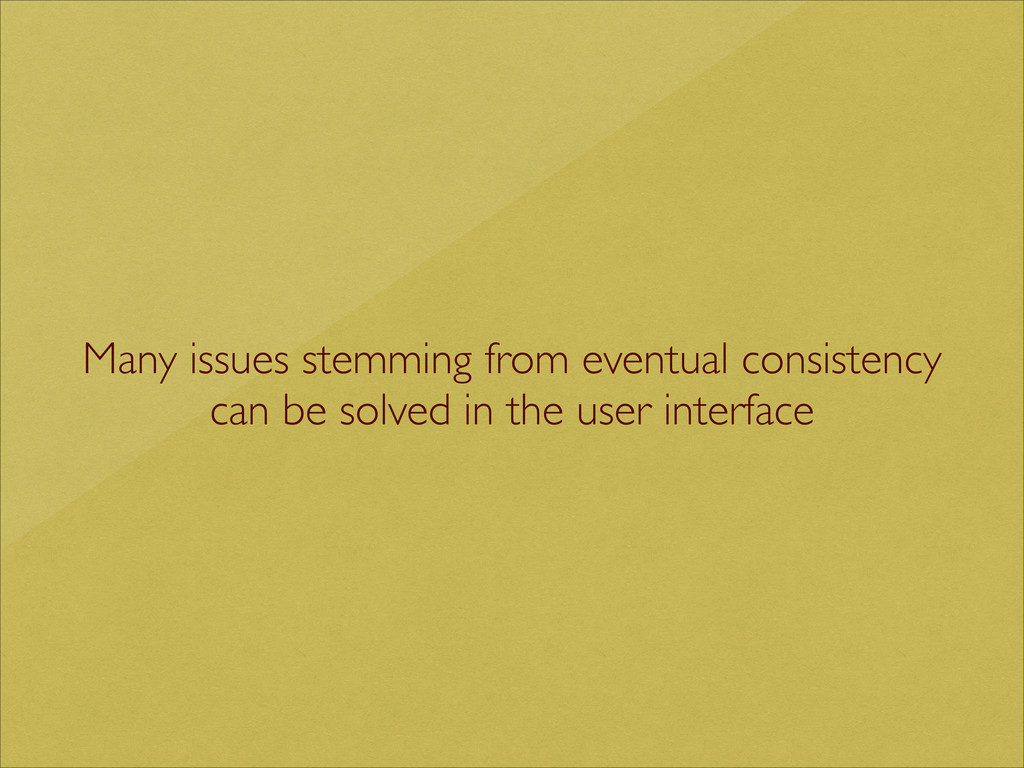 Many issues stemming from eventual consistency...